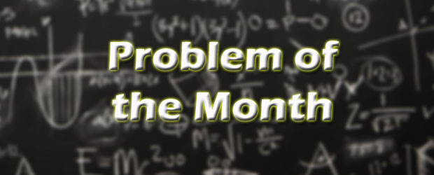 The Problem of the Month can now be found here: Problem of the Month or by clicking on the link in the QuickLinks list to the right.  Make sure you hand your entry […]