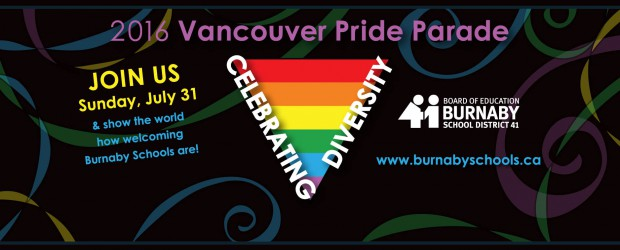 Join our students and staff in showing our communities how welcoming Burnaby Schools are by joining us at the 2016 Vancouver Pride Parade on Sunday June 31st.