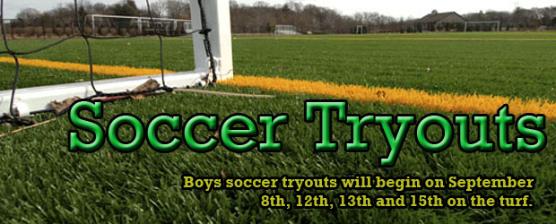 Boys soccer tryouts will begin on Thursday September 8th, 12th, 13th and 15th on the turf.